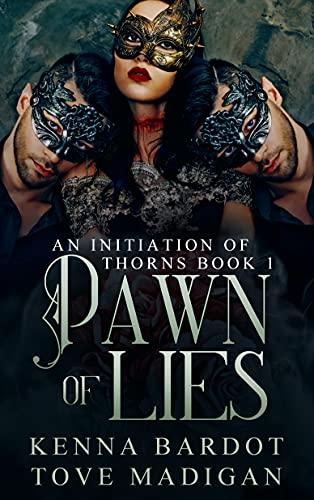 Pawn of Lies: A Dark Reverse Harem Romance (An Initiation of Thorns Book 1) by [Kenna Bardot, Tove Madigan]