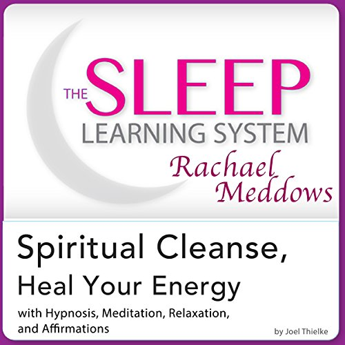 Spiritual Cleanse, Heal Your Energy: Hypnosis, Meditation, and Affirmations audiobook cover art