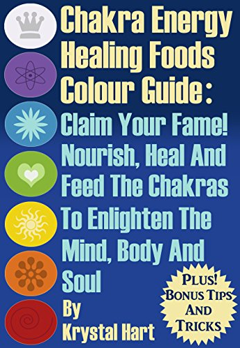 Chakra Energy Healing Foods Colour Guide: Claim you fame! Nourish, heal and feed the chakrs to enlighten the mind, body and soul (English Edition)