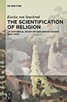 The Scientification of Religion: A Historical Study of Discursive Change, 1800–2000
