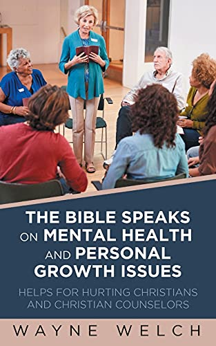 The Bible Speaks On Mental Health and Personal Growth Issues: Helps For Hurting Christians And Chris