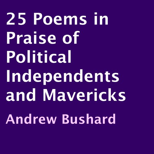 25 Poems in Praise of Political Independents and Mavericks audiobook cover art
