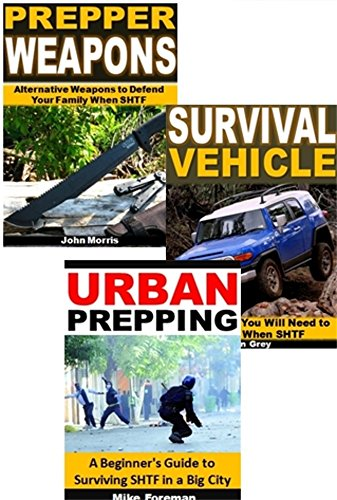 Survival Prepping 3-Box Set: Prepper Weapons, Survival Vehicle, Urban Prepping (English Edition)
