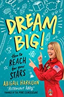 Dream Big!: How to Reach for Your Stars