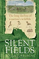 Silent Fields: The long decline of a nation's wildlife by Roger Lovegrove(2008-11-15)