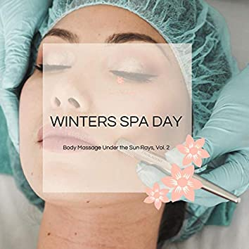 Winters Spa Day - Body Massage Under The Sun Rays, Vol. 2