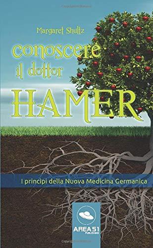 Conoscere il dottor Hamer: I Princìpi Della Nuova Medicina Germanica (Italian Edition)