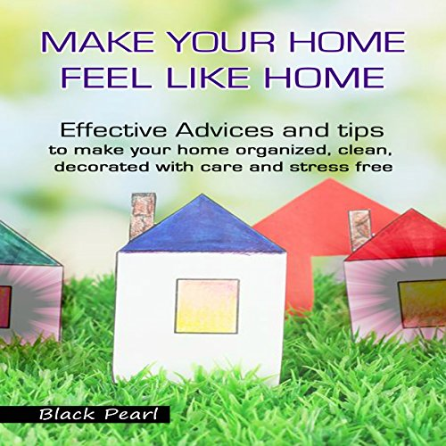 Make Your Home Feel like Home     Effective Advices and Tips to Make Your Home Organized, Clean, Decorated with Care and Stress Free              By:                                                                                                                                 Black Pearl                               Narrated by:                                                                                                                                 Jae Huff                      Length: 1 hr and 25 mins     Not rated yet     Overall 0.0