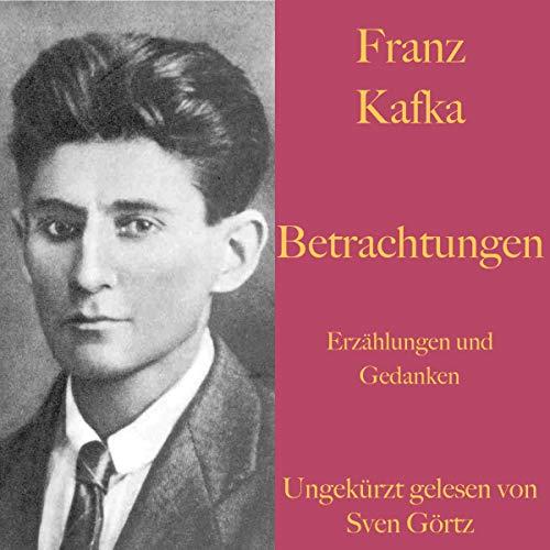 Betrachtungen     Erzählungen und Gedanken              Autor:                                                                                                                                 Franz Kafka                               Sprecher:                                                                                                                                 Sven Görtz                      Spieldauer: 50 Min.     Noch nicht bewertet     Gesamt 0,0