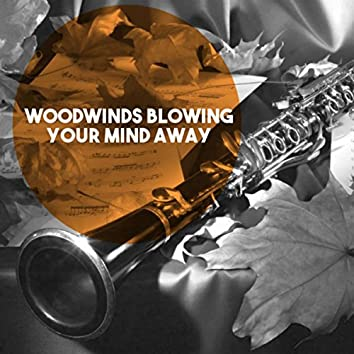 Woodwinds Blowing Your Mind Away