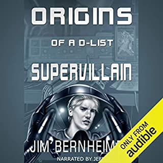 Origins of a D-List Supervillain                   By:                                                                                                                                 Jim Bernheimer                               Narrated by:                                                                                                                                 Jeffrey Kafer                      Length: 7 hrs and 1 min     1,552 ratings     Overall 4.6