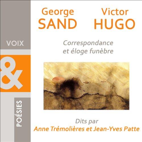 Correspondance et éloge funèbre                    De :                                                                                                                                 George Sand,                                                                                        Victor Hugo                               Lu par :                                                                                                                                 Anne Trémolières,                                                                                        Jean-Yves Patte                      Durée : 1 h et 12 min     Pas de notations     Global 0,0