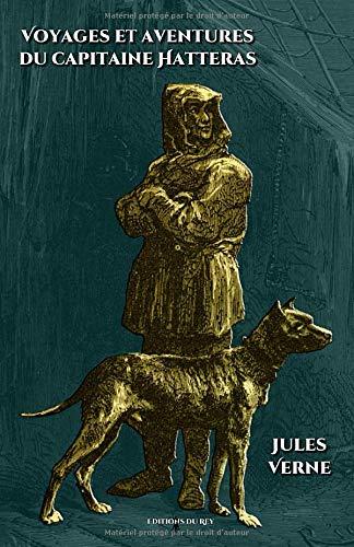 Voyages et aventures du capitaine Hatteras: 260 illustrations originales (Voyages extraordinaires)