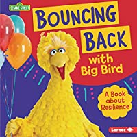 Bouncing Back With Big Bird: A Book About Resilience (Sesame Street Character Guides)