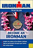 Become an Ironman: An Amateur's Guide to Participating in the World's Toughest Endurance Event: Triathlon - Cherie Gruenfeld