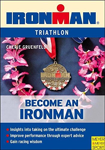 Become an Ironman: An Amateur's Guide to Participating in the World's Toughest Endurance Event: Triathlon