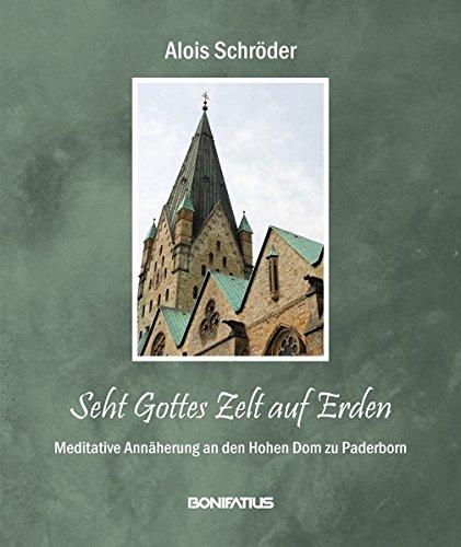 Seht Gottes Zelt auf Erden: Meditative Annäherung an den Hohen Dom zu Paderborn