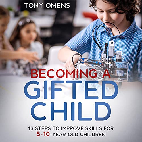 Download Becoming a Gifted Child: 13 Steps to Improve Skills for 5-10 Year Old Children audio book