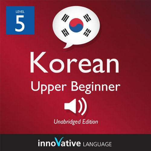 Learn Korean - Level 5: Upper Beginner Korean, Volume 1: Lessons 1-25 audiobook cover art