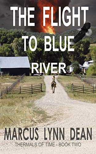 THE FLIGHT TO BLUE RIVER: Thermals Of Time Book Two by [Marcus Lynn Dean]