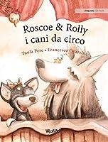 Roscoe & Rolly i cani da circo: Italian Edition of Circus Dogs Roscoe and Rolly