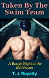 Taken by the Swim Team: A Rough Night at the Bathhouse (Bathhouse Bad Boys Book 2)