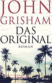 Das Original: Roman (German Edition) by [John Grisham, Kristiana Dorn-Ruhl, Bea Reiter, Imke Walsh-Araya]