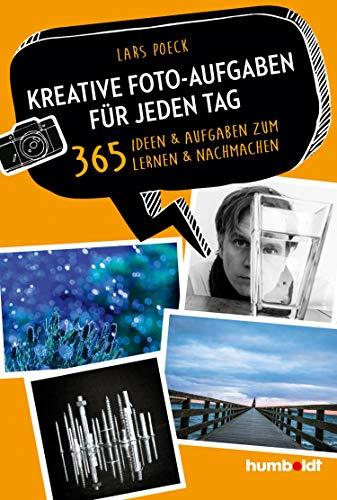Kreative Foto-Aufgaben für jeden Tag: 365 Ideen und Aufgaben zum Lernen und Nachmachen (humboldt - Freizeit & Hobby)