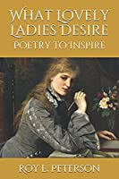 What Lovely Ladies Desire: Poetry to Inspire