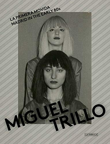 Miguel Trillo: Madrid in the Early 80s (Libros de Autor.)