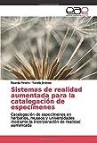 Sistemas de realidad aumentada para la catalogación de especímenes: Catalogación de especímenes en herbarios, museos y universidades mediante la incorporación de realidad aumentada