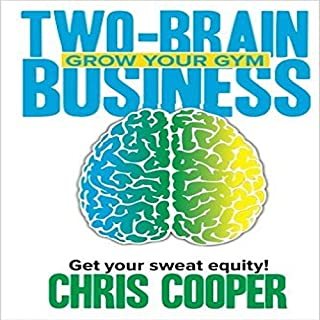 Two-Brain Business     Grow Your Gym              By:                                                                                                                                 Chris Cooper                               Narrated by:                                                                                                                                 Chris Cooper                      Length: 7 hrs and 32 mins     57 ratings     Overall 4.6