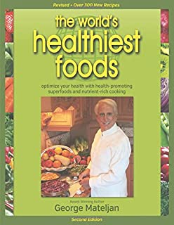 World's Healthiest Foods, 2nd Edition: The Force For Change To Health-Promoting Foods and New Nutrient-Rich Cooking