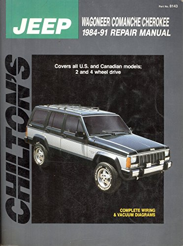 Chilton's Jeep Wagoneer/Comanche/Cherokee 1984-1991 Repair Manual (Chilton's Total Car Care Repair Manual)