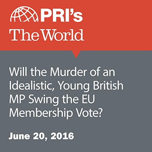 Will the Murder of an Idealistic, Young British MP Swing the EU Membership Vote? audiobook cover art