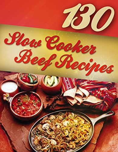 130 Slow Cooker Beef Recipes (Slow Cooker Recipes, Slow Cooker Cookbook, Crock pot Recipes, Crock Pot cookbook) (Crock Pot Mastery Book 2) by [Alisha Morgan]