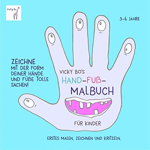 Hand-Fuß-Malbuch ab 3 Jahre: Zeichne mit der Form deiner Hände und Füße tolle Sachen! Erstes Malen, Zeichnen und Kritzeln