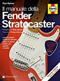 Il manuale delle Fender Stratocaster. Ediz. illustrata...