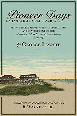 Pioneer Days on Tampa Bay's Gulf Beaches: An Eyewitness Account of the Settlement and Development of the Barrier Islands and Pass-a-Grille 1898-1940