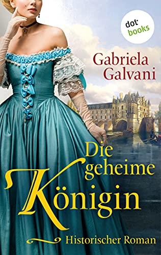 Die geheime Königin: Historischer Roman