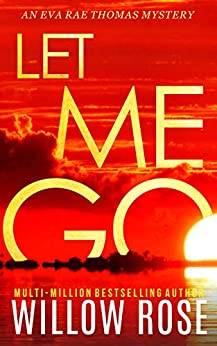 LET ME GO (Eva Rae Thomas Mystery Book 5) by [Willow Rose]