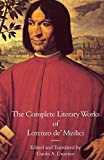 The Complete Literary Works of Lorenzo de' Medici, 'The Magnificent' (Italica Press Medieval & Renaissance...