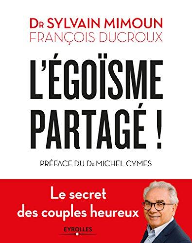 Legoisme Partage Le Secret Des Couples Heureux Preface Du Dr Michel Cymes