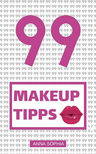 99 Make-Up Tipps: Make-Up Tipps für Frauen