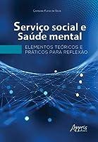 Serviço Social E Saúde Mental: Elementos Teóricos E Práticos Para Reflexão