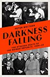 Darkness Falling: The Strange Death of the Weimar Republic, 1930-33 (English Edition)