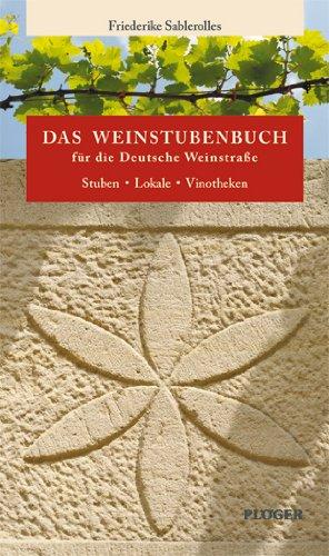Das Weinstubenbuch für die Deutsche Weinstraße: Stuben - Lokale - Vinotheken