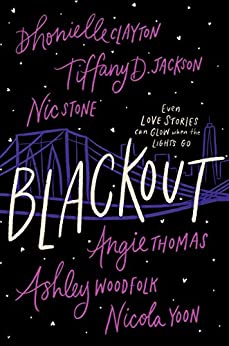 Blackout by [Dhonielle Clayton, Tiffany D. Jackson, Nic Stone, Angie Thomas, Ashley Woodfolk, Nicola Yoon]