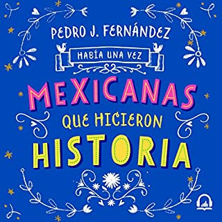 Había una vez mexicanas que hicieron historia [There Were Once Mexicans Who Made History] audiobook cover art