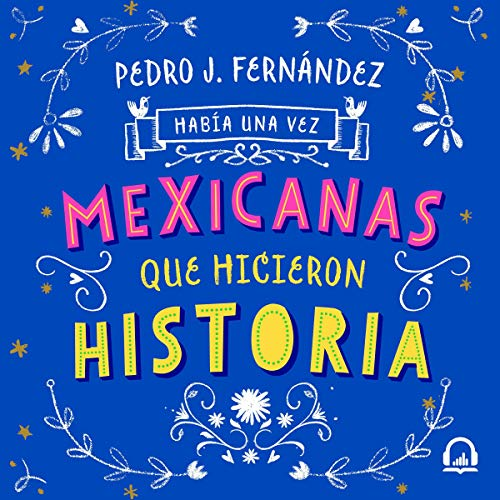 Había una vez mexicanas que hicieron historia [There Were Once Mexicans Who Made History] audiobook cover art
